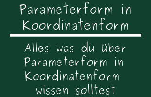 Parameterform in Koordinatenform