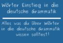 Wörter Einstieg in die deutsche Grammatik