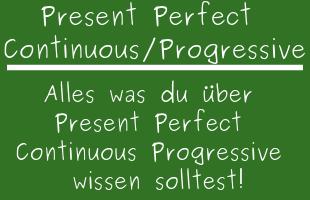 Present Perfect Continuous / Progressive
