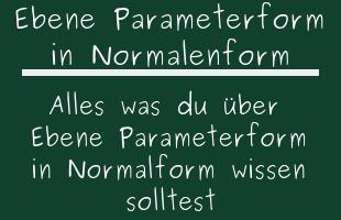 Ebene Parameterform in Normalenform