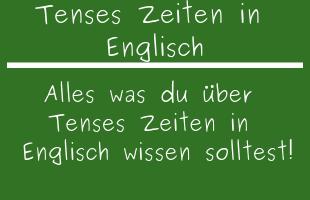 Tenses Zeiten in Englisch
