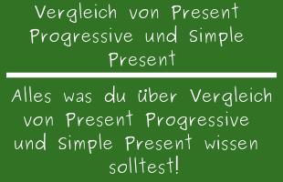 Vergleich von Present Progressive und Simple Present