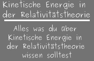 Kinetische Energie in der Relativitätstheorie