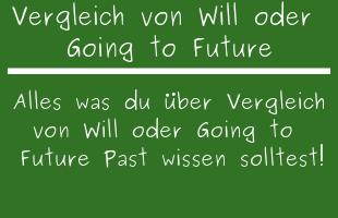 Vergleich von Will oder Going To Future