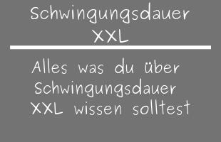 Schwingungsdauer XXL