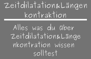 Zeitdilatation & Längenkontraktion
