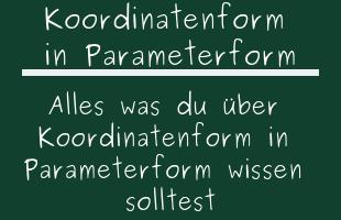 Koordinatenform in Parameterform